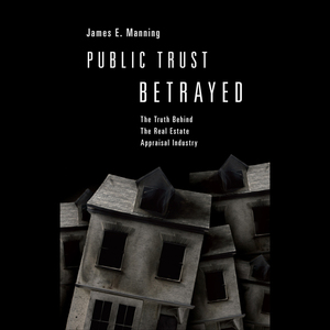 Public-trust-betrayed-the-truth-behind-the-real-estate-appraisal-industry-audiobook