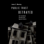 Public Trust Betrayed: The Truth Behind the Real Estate Appraisal Industry audiobook download