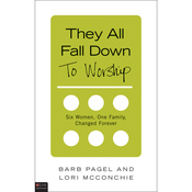 They All Fall Down...to Worship: Six Women, One Family, Changed Forever (Unabridged) audiobook download