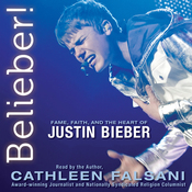 Belieber!: Fame, Faith, and the Heart of Justin Bieber (Unabridged) audiobook download