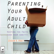 Parenting Your Adult Child: Keeping the Faith (and Your Sanity) (Unabridged) audiobook download