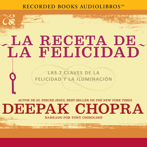 La-receta-de-la-felicidad-the-happiness-prescription-las-siete-claves-de-la-felicidad-y-la-iluminacion-unabridged-audiobook