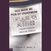 God Made Me Pick Up Underwear: Finding Faith in Unusual Places audiobook download