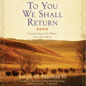 To You We Shall Return: Lessons about Our Planet from the Lakota (Unabridged) audiobook download