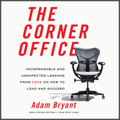 Corner Office: Indispensable and Unexpected Lessons from CEOs on How to Lead and Succeed audiobook download