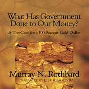 What Has Government Done to Our Money?: and The Case for a 100 Percent Gold Dollar (Unabridged) audiobook download