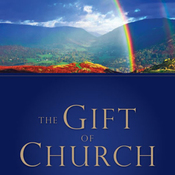 The Gift of Church: How God Designed the Local Church to Meet Our Needs as Christians (Unabridged) audiobook download