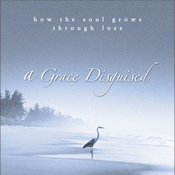 A Grace Disguised: How the Soul Grows Through Loss (Unabridged) audiobook download