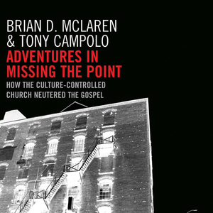 Adventures-in-missing-the-point-how-the-culture-controlled-church-neutered-the-gospel-unabridged-audiobook