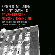 Adventures in Missing the Point: How the Culture-Controlled Church Neutered the Gospel (Unabridged) audiobook download