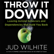Throw It Down: Leaving Behind Behaviors and Dependencies That Hold You Back (Unabridged) audiobook download