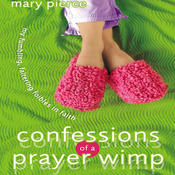 Confessions of a Prayer Wimp: My Fumbling, Faltering Foibles in Faith (Unabridged) audiobook download