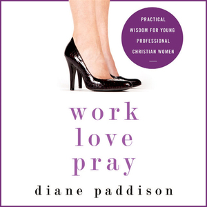 Work-love-pray-practical-wisdom-for-young-professional-christian-women-unabridged-audiobook