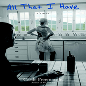 All That I Have: A Novel (Unabridged) audiobook download