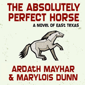 The Absolutely Perfect Horse: A Novel of East Texas (Unabridged) audiobook download