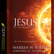 Jesus in the Present Tense: The I AM Statements of Christ (Unabridged) audiobook download