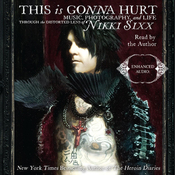 This Is Gonna Hurt: Music, Photography, and Life Through the Distorted Lens of Nikki Sixx (Unabridged) audiobook download