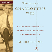 The Story of Charlotte's Web: E. B. White's Eccentric Life in Nature and the Birth of an American Classic (Unabridged) audiobook download