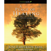 A Place of Healing: Wrestling with the Mysteries of Suffering, Pain, and God's Sovereignty (Unabridged) audiobook download
