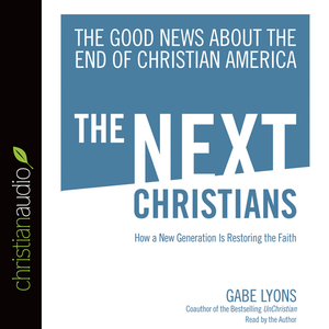The-next-christians-the-good-news-about-the-end-of-christian-america-unabridged-audiobook