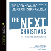 The Next Christians: The Good News About the End of Christian America (Unabridged) audiobook download