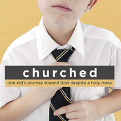 Churched: One Kid's Journey Toward God Despite a Holy Mess (Unabridged) audiobook download