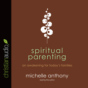 Spiritual Parenting: An Awakening for Today's Families (Unabridged) audiobook download