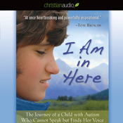 I Am in Here: The Journey of a Child with Autism Who Cannot Speak but Finds Her Voice (Unabridged) audiobook download