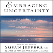 Embracing Uncertainty: Breakthrough Methods for Achieving Peace of Mind audiobook download