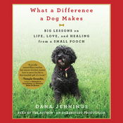 What a Difference a Dog Makes: Big Lessons on Life, Love and Healing from a Small Pooch (Unabridged) audiobook download