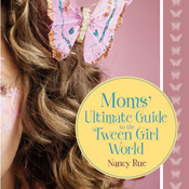 Moms' Ultimate Guide to the Tween Girl World (Unabridged) audiobook download