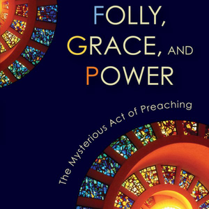 Folly-grace-and-power-the-mysterious-act-of-preaching-unabridged-audiobook