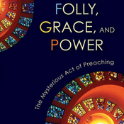 Folly, Grace, and Power: The Mysterious Act of Preaching (Unabridged) audiobook download