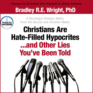 Christians-are-hate-filled-hypocrites-and-other-lied-youve-been-told-a-sociologist-shatters-myths-from-the-secular-and-christian-media-unabridged-audiobook