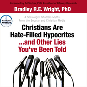 Christians Are Hate-Filled Hypocrites... And Other Lied You've Been Told: A Sociologist Shatters Myths From the Secular and Christian Media (Unabridged) audiobook download
