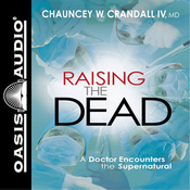 Raising the Dead: A Doctor Encounters the Miraculous (Unabridged) audiobook download