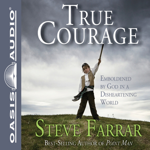 True-courage-emboldened-by-god-in-a-disheartening-world-unabridged-audiobook
