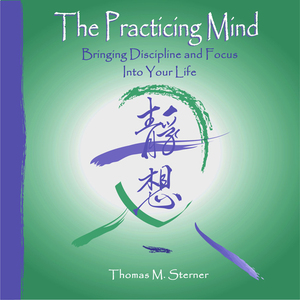 The-practicing-mind-bringing-discipline-and-focus-into-your-life-unabridged-audiobook