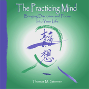The Practicing Mind: Bringing Discipline and Focus into Your Life (Unabridged) audiobook download