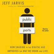 Public Parts: How Sharing in the Digital Age Improves the Way We Work and Live (Unabridged) audiobook download