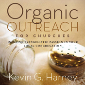 Organic Outreach for Churches: Infusing Evangelistic Passion in Your Local Congregation (Unabridged) audiobook download