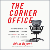 The Corner Office: Indispensable and Unexpected Lessons from CEOs on How to Lead and Succeed (Unabridged) audiobook download