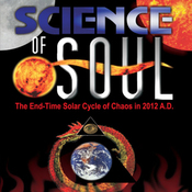 Science of Soul: The End-Time Solar Cycle of Chaos in 2012 A.D. (Unabridged) audiobook download
