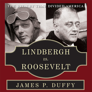 Lindbergh-vs-roosevelt-the-rivalry-that-divided-america-unabridged-audiobook
