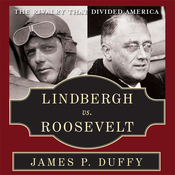 Lindbergh vs. Roosevelt: The Rivalry That Divided America (Unabridged) audiobook download