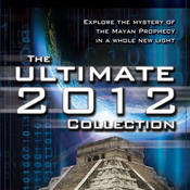 The Ultimate 2012 Collection: Explore the Mystery of the Mayan Prophecy audiobook download