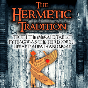 The-hermetic-tradition-thoth-the-emerald-tablet-pythagoras-the-third-force-life-after-death-and-more-unabridged-audiobook