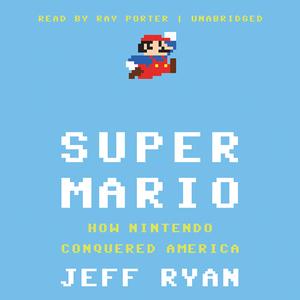 Super-mario-how-nintendo-conquered-america-unabridged-audiobook