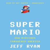 Super Mario: How Nintendo Conquered America (Unabridged) audiobook download