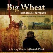 Big Wheat: A Tale of Bindlestiffs and Blood (Unabridged) audiobook download